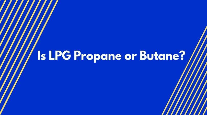 Propane or Butane