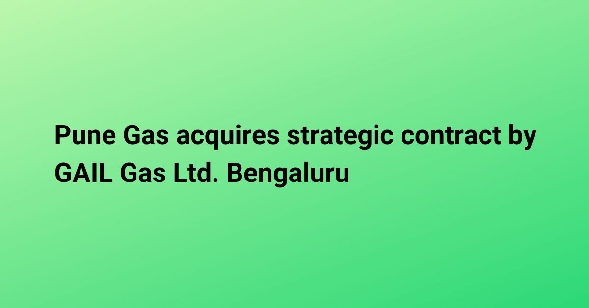 Pune Gas acquires strategic contract by GAIL Gas Ltd. Bengaluru